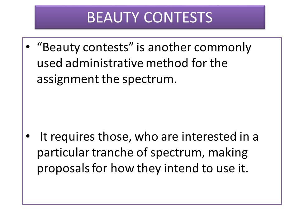 BEAUTY CONTESTS Beauty contests is another commonly used administrative method for the assignment the spectrum.