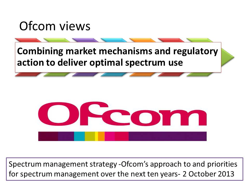 Ofcom views Combining market mechanisms and regulatory action to deliver optimal spectrum use.