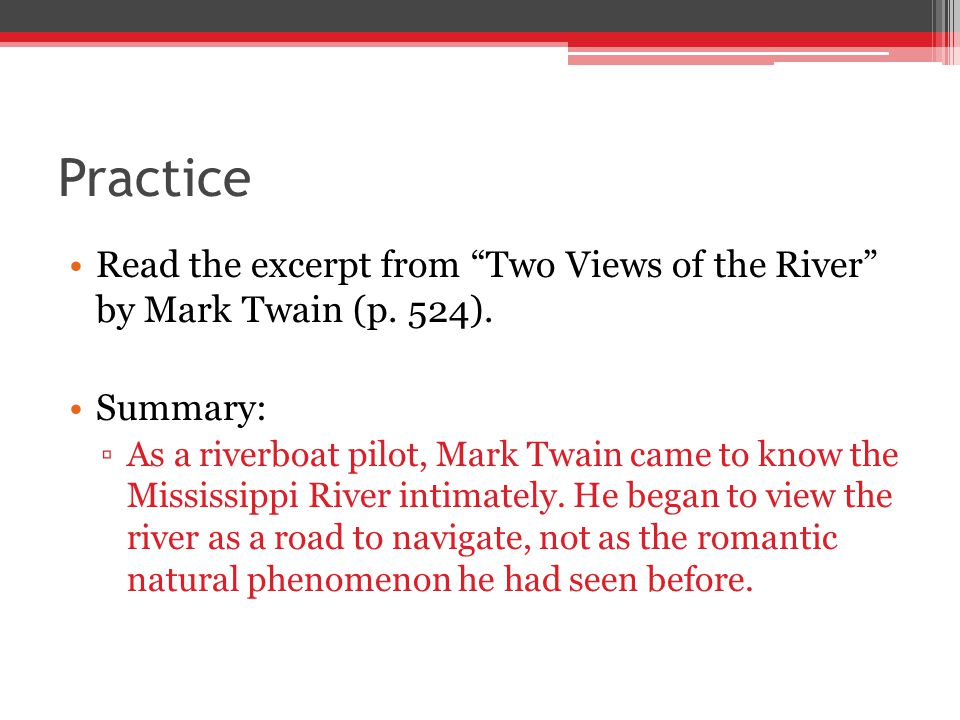 Practice Read the excerpt from Two Views of the River by Mark Twain (p. 524). Summary: