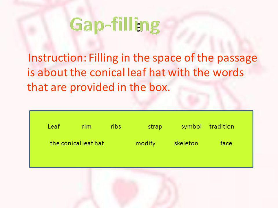 a Gap-filling. Instruction: Filling in the space of the passage is about the conical leaf hat with the words that are provided in the box.