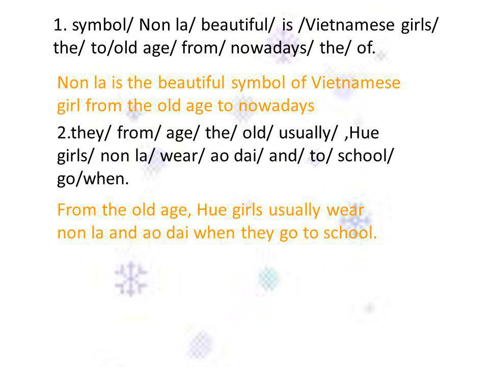 1. symbol/ Non la/ beautiful/ is /Vietnamese girls/ the/ to/old age/ from/ nowadays/ the/ of.