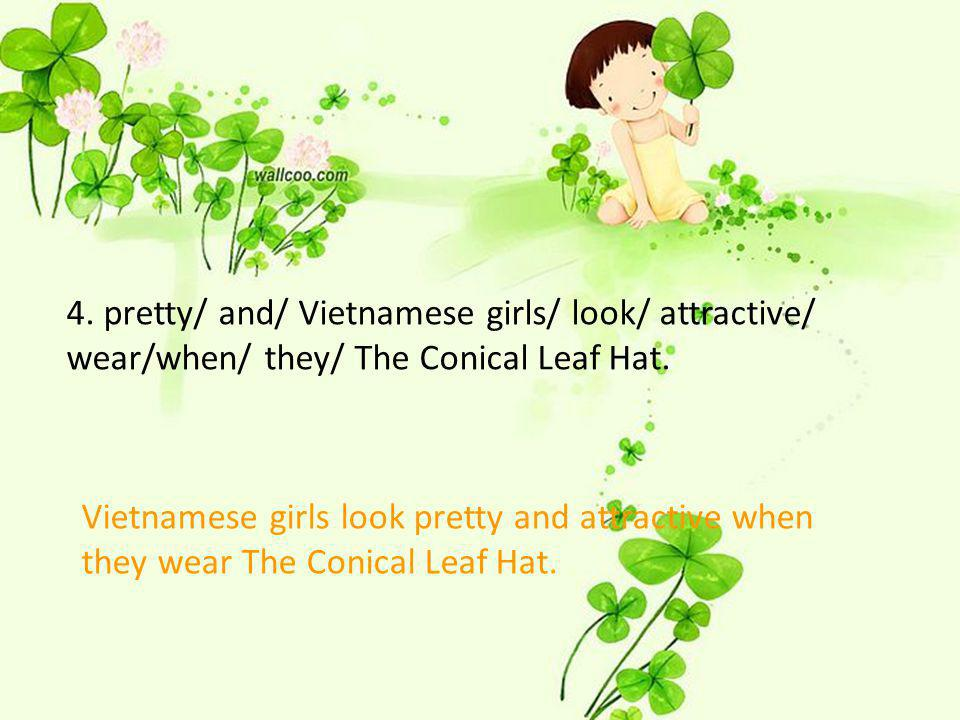 4. pretty/ and/ Vietnamese girls/ look/ attractive/ wear/when/ they/ The Conical Leaf Hat.