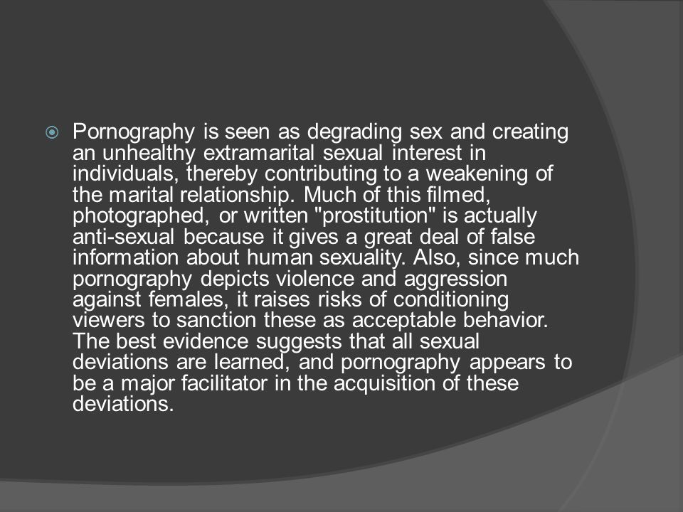 Pornography is seen as degrading sex and creating an unhealthy extramarital sexual interest in individuals, thereby contributing to a weakening of the marital relationship.