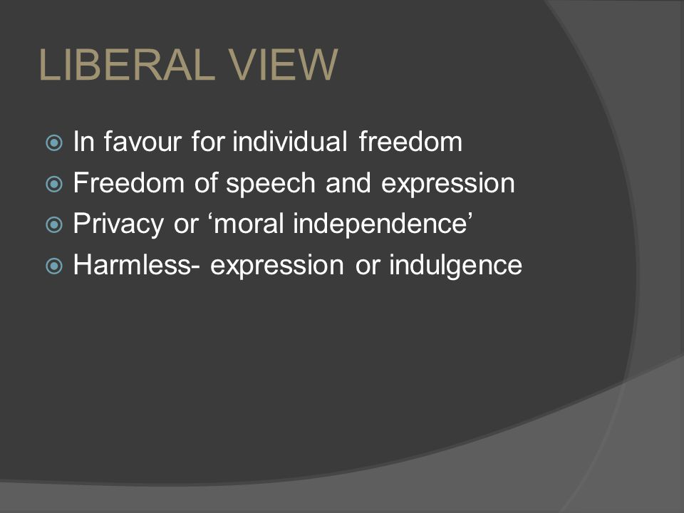 LIBERAL VIEW In favour for individual freedom