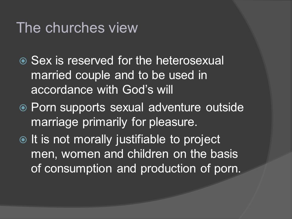 The churches view Sex is reserved for the heterosexual married couple and to be used in accordance with God's will.