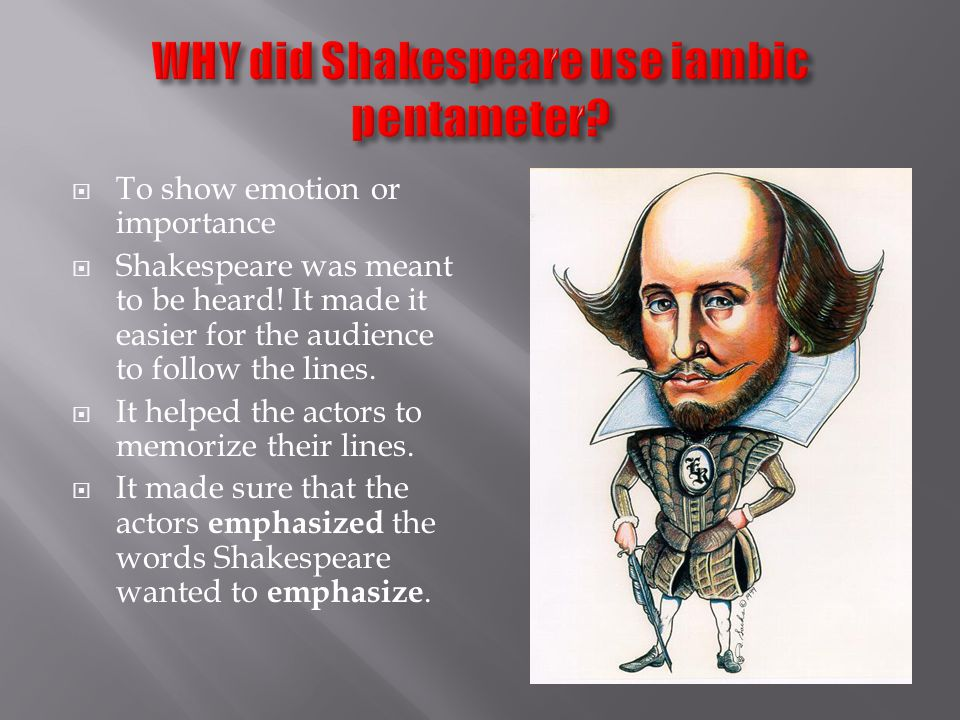 WHY did Shakespeare use iambic pentameter