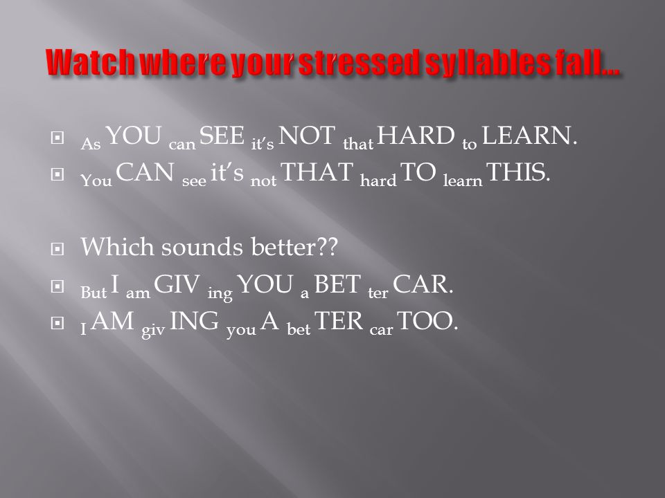 Watch where your stressed syllables fall…