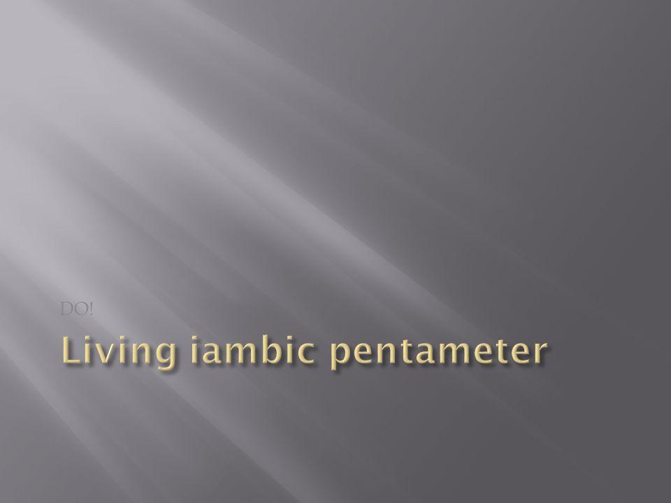 Living iambic pentameter