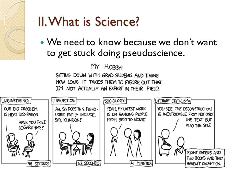 II. What is Science We need to know because we don't want to get stuck doing pseudoscience.