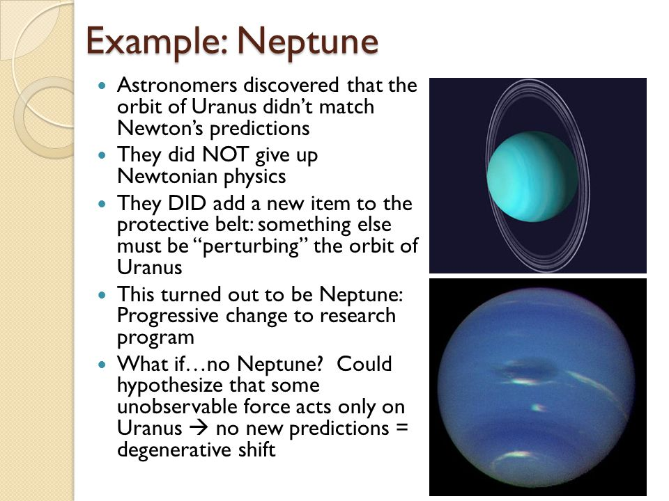 Example: Neptune Astronomers discovered that the orbit of Uranus didn't match Newton's predictions.