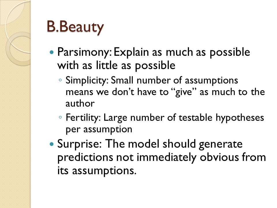 B.Beauty Parsimony: Explain as much as possible with as little as possible.