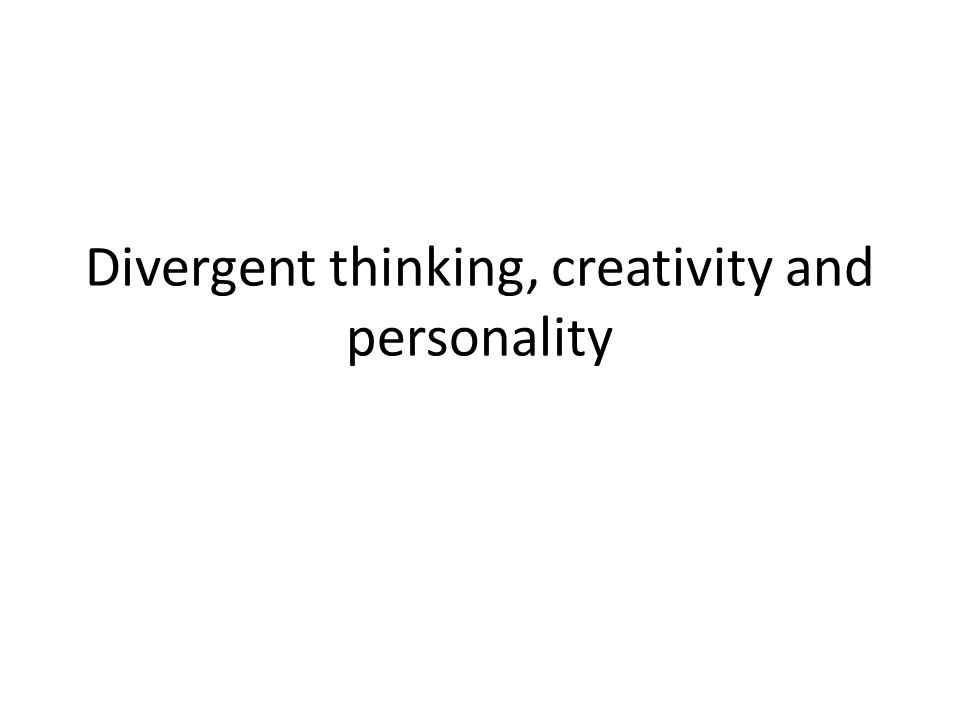 Divergent thinking, creativity and personality