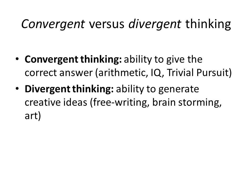 Convergent versus divergent thinking