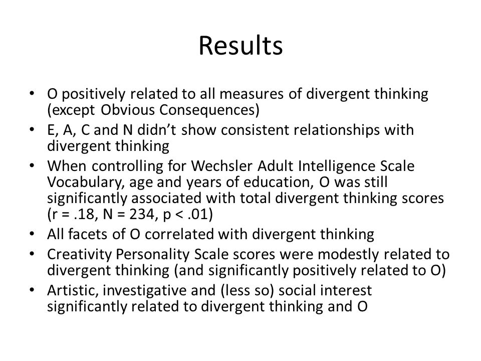 Results O positively related to all measures of divergent thinking (except Obvious Consequences)
