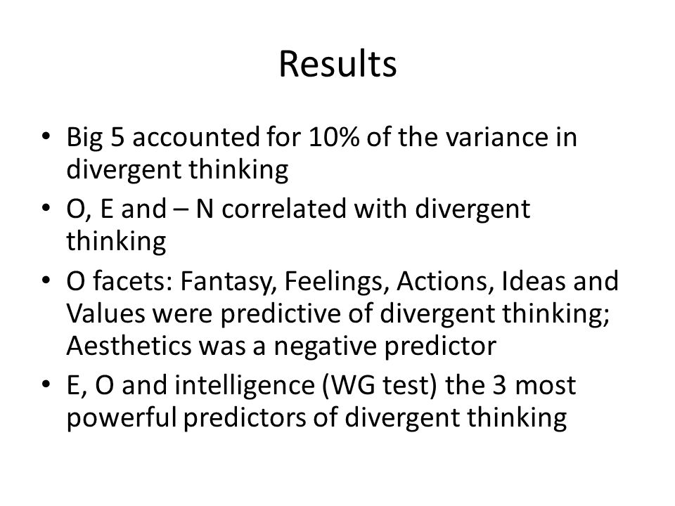Results Big 5 accounted for 10% of the variance in divergent thinking