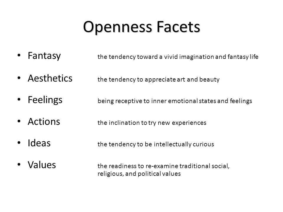 Openness Facets Fantasy the tendency toward a vivid imagination and fantasy life. Aesthetics the tendency to appreciate art and beauty.