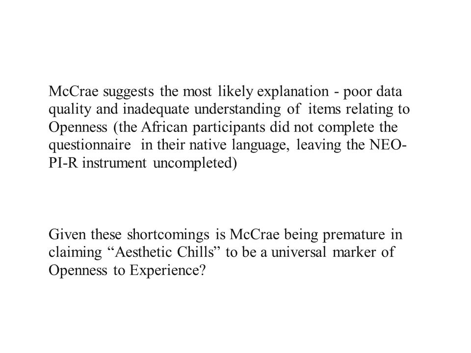 McCrae suggests the most likely explanation - poor data quality and inadequate understanding of items relating to Openness (the African participants did not complete the questionnaire in their native language, leaving the NEO-PI-R instrument uncompleted)