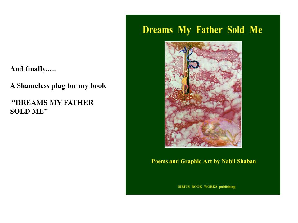 And finally...... A Shameless plug for my book DREAMS MY FATHER SOLD ME