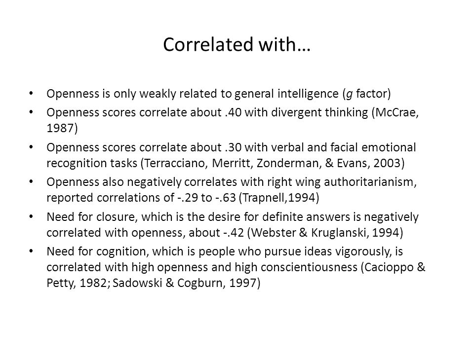Correlated with… Openness is only weakly related to general intelligence (g factor)