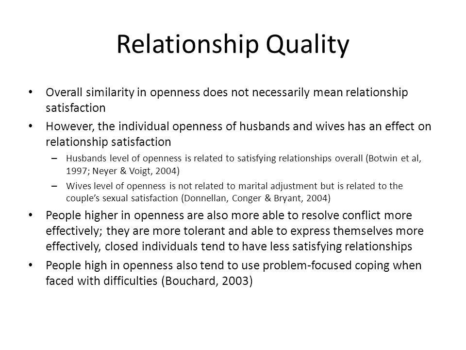 Relationship Quality Overall similarity in openness does not necessarily mean relationship satisfaction.