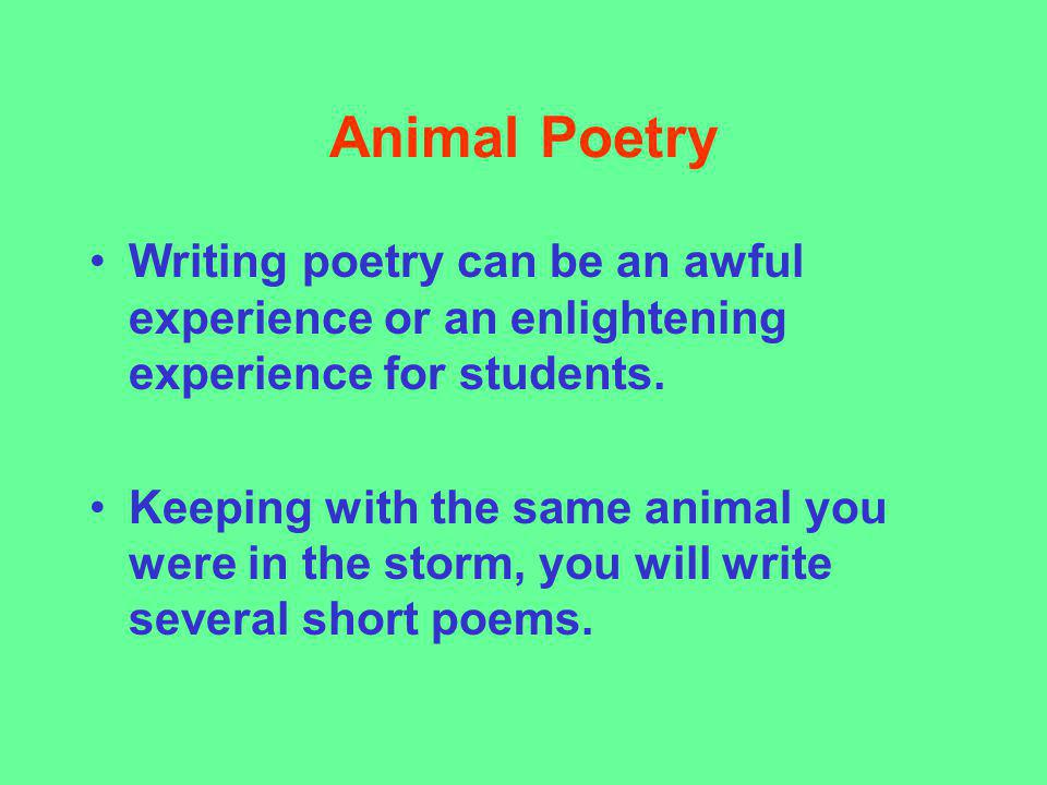 Animal Poetry Writing poetry can be an awful experience or an enlightening experience for students.