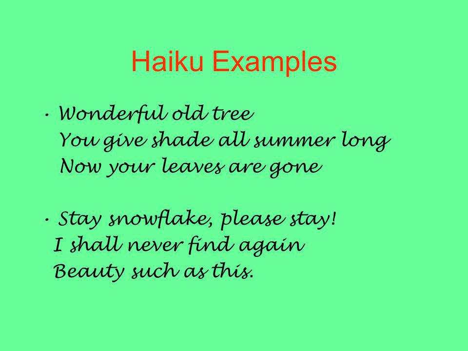 Haiku Examples Wonderful old tree You give shade all summer long