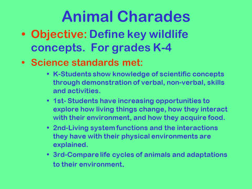 Animal Charades Objective: Define key wildlife concepts. For grades K-4. Science standards met: