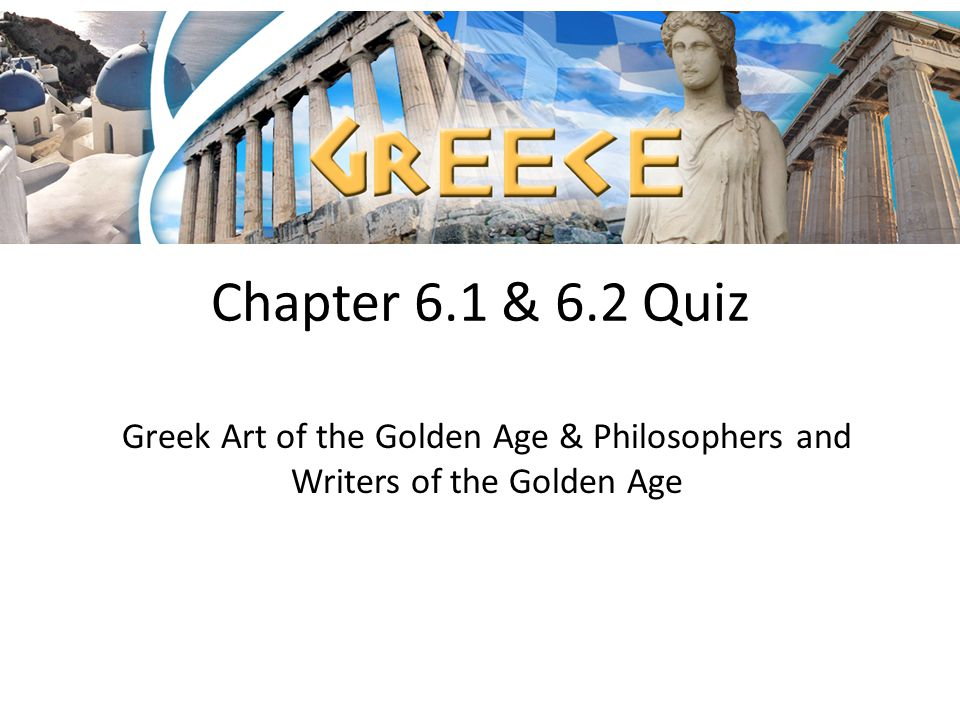 Chapter 6.1 & 6.2 Quiz Greek Art of the Golden Age & Philosophers and Writers of the Golden Age