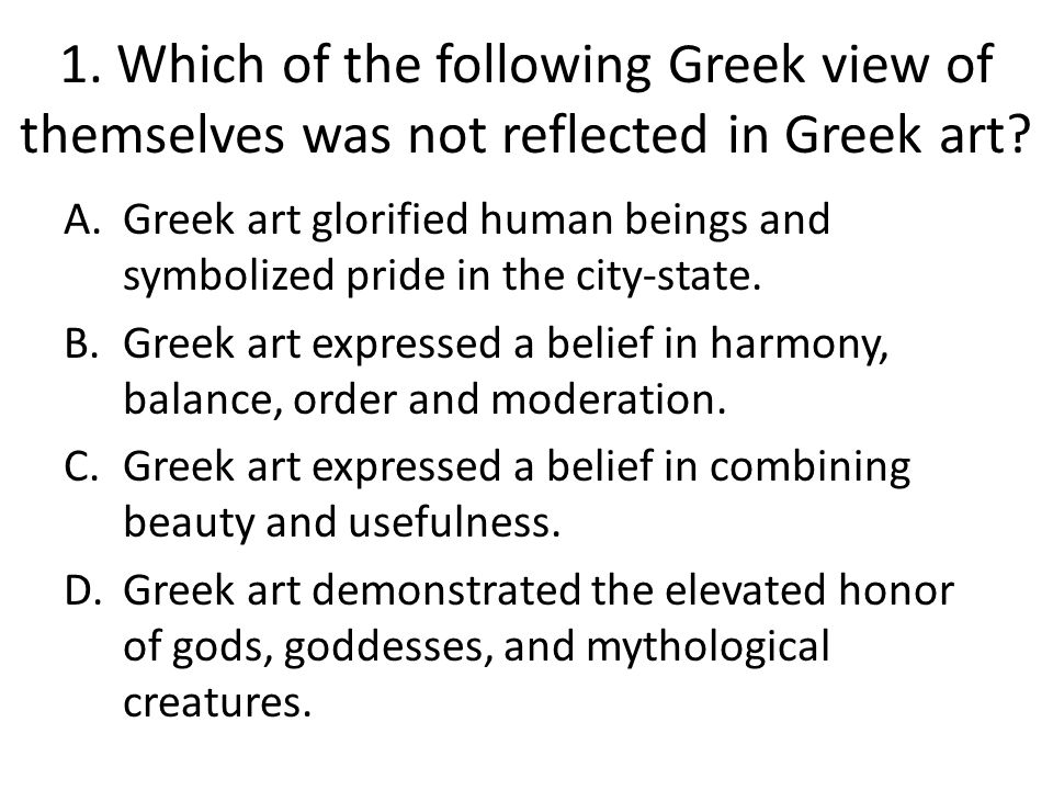 1. Which of the following Greek view of themselves was not reflected in Greek art