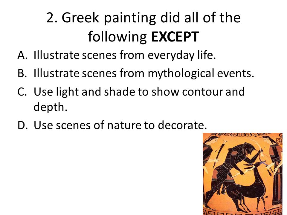 2. Greek painting did all of the following EXCEPT