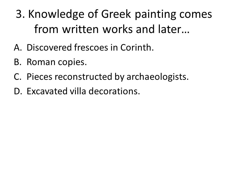 3. Knowledge of Greek painting comes from written works and later…