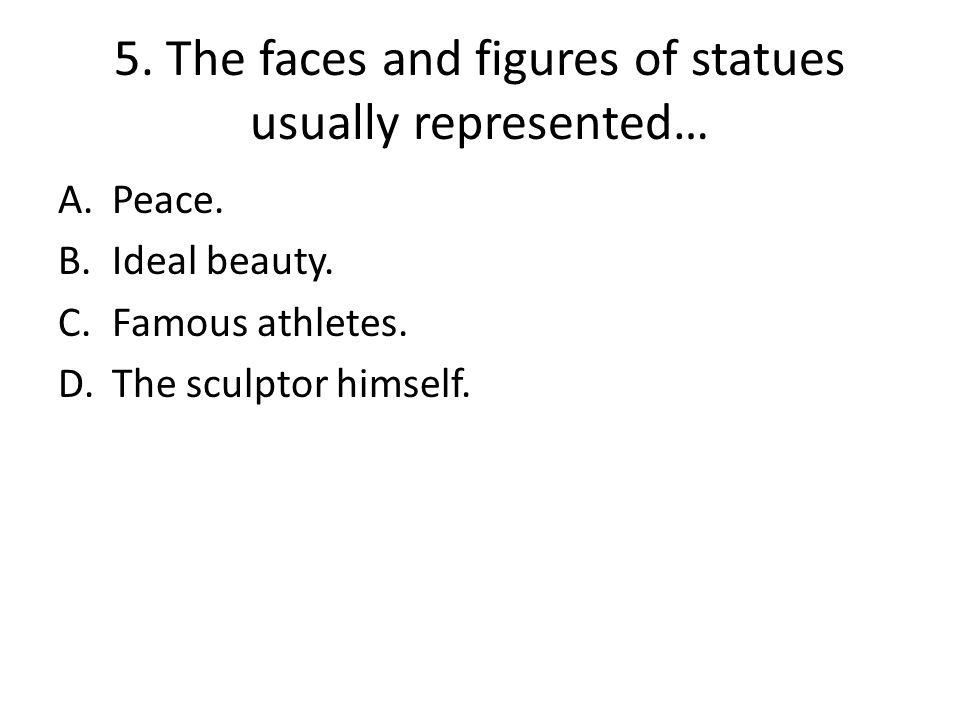 5. The faces and figures of statues usually represented…