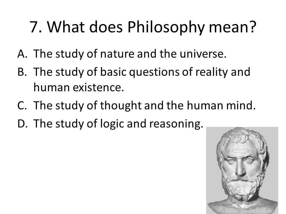 7. What does Philosophy mean