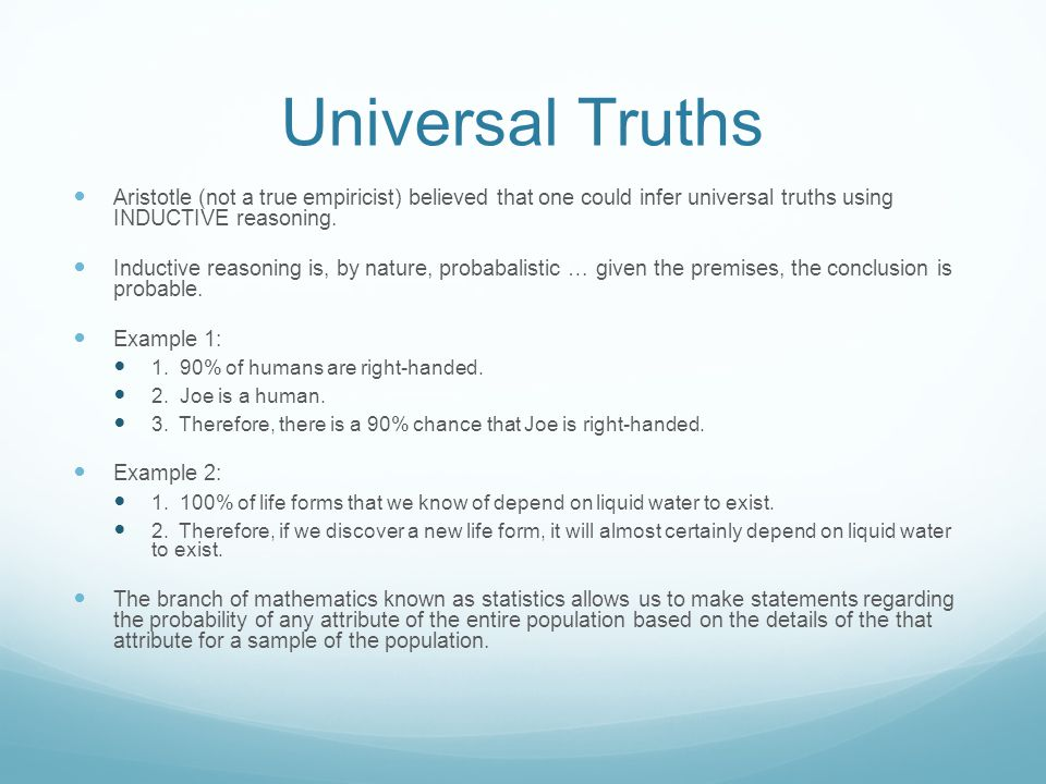 Universal Truths Aristotle (not a true empiricist) believed that one could infer universal truths using INDUCTIVE reasoning.