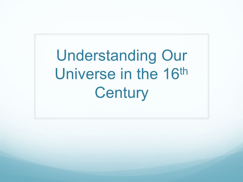 Understanding Our Universe in the 16th Century