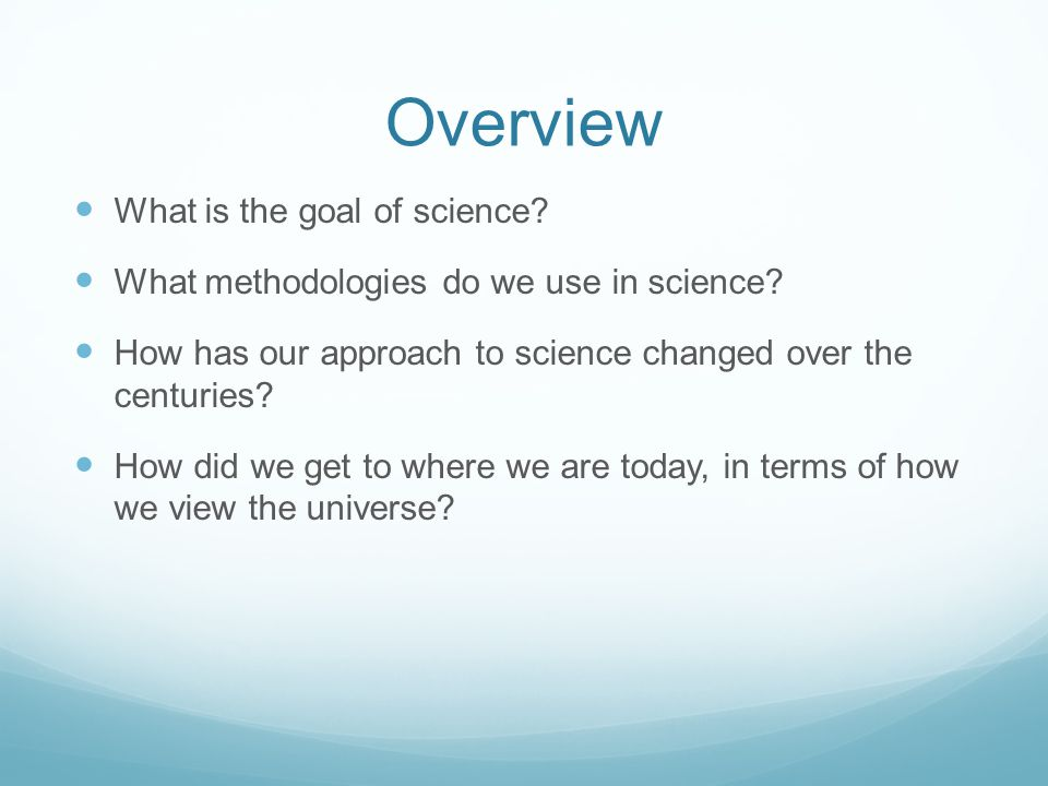 Overview What is the goal of science