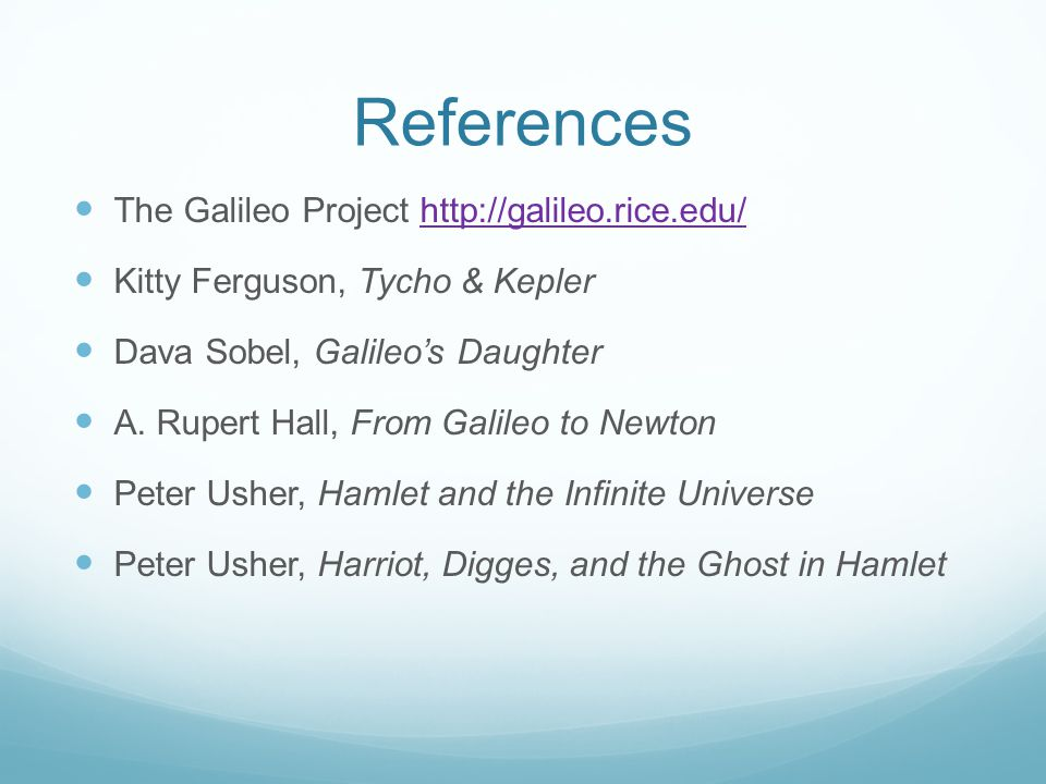 References The Galileo Project http://galileo.rice.edu/