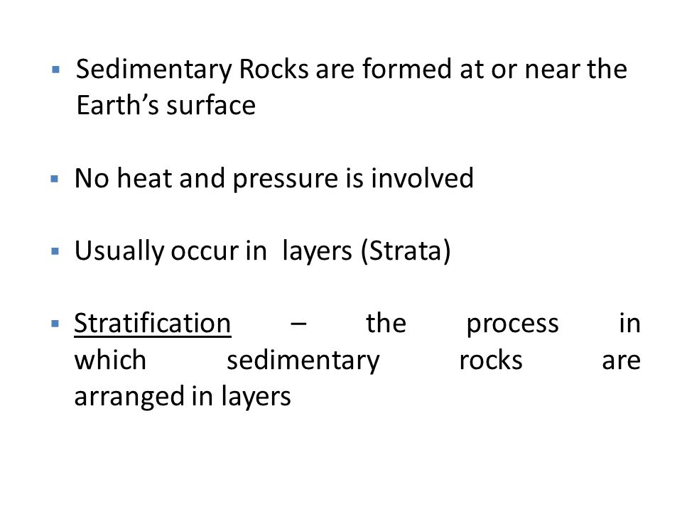 Sedimentary Rocks are formed at or near the Earth's surface