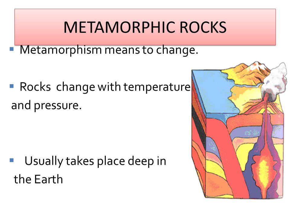 METAMORPHIC ROCKS Metamorphism means to change.