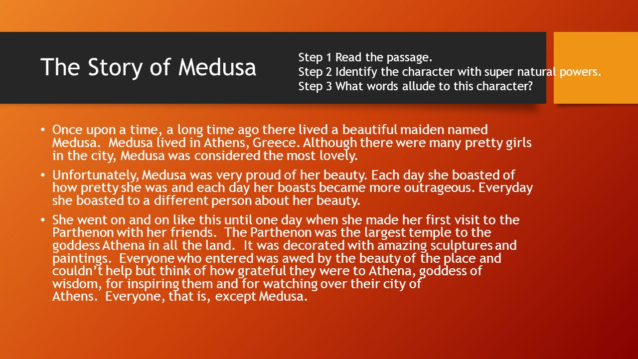 The Story of Medusa Step 1 Read the passage. Step 2 Identify the character with super natural powers.