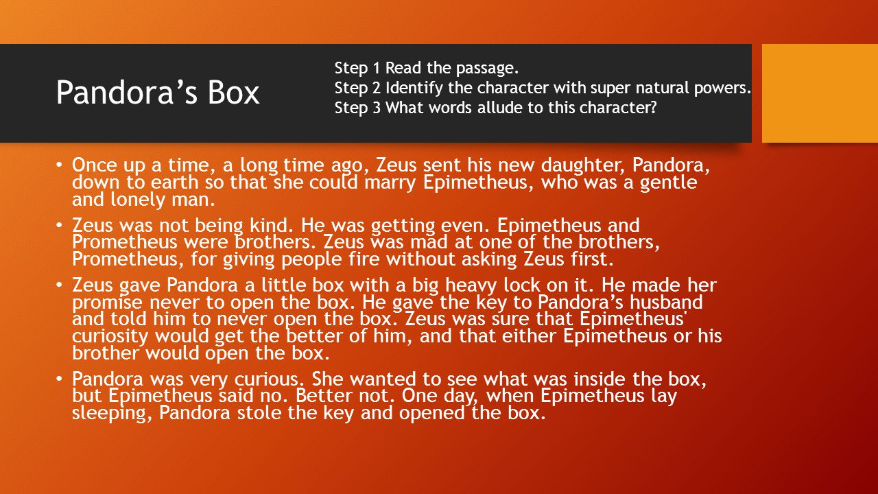 Pandora's Box Step 1 Read the passage. Step 2 Identify the character with super natural powers. Step 3 What words allude to this character