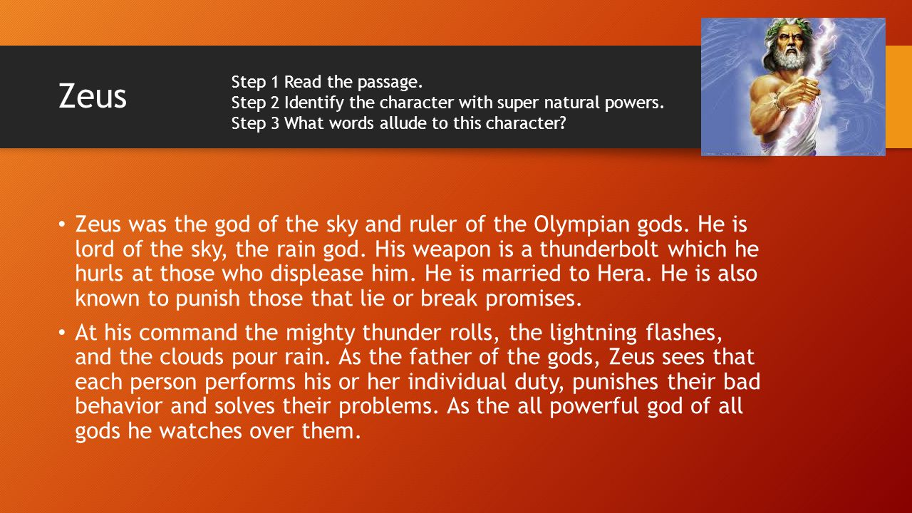 Zeus Step 1 Read the passage. Step 2 Identify the character with super natural powers. Step 3 What words allude to this character