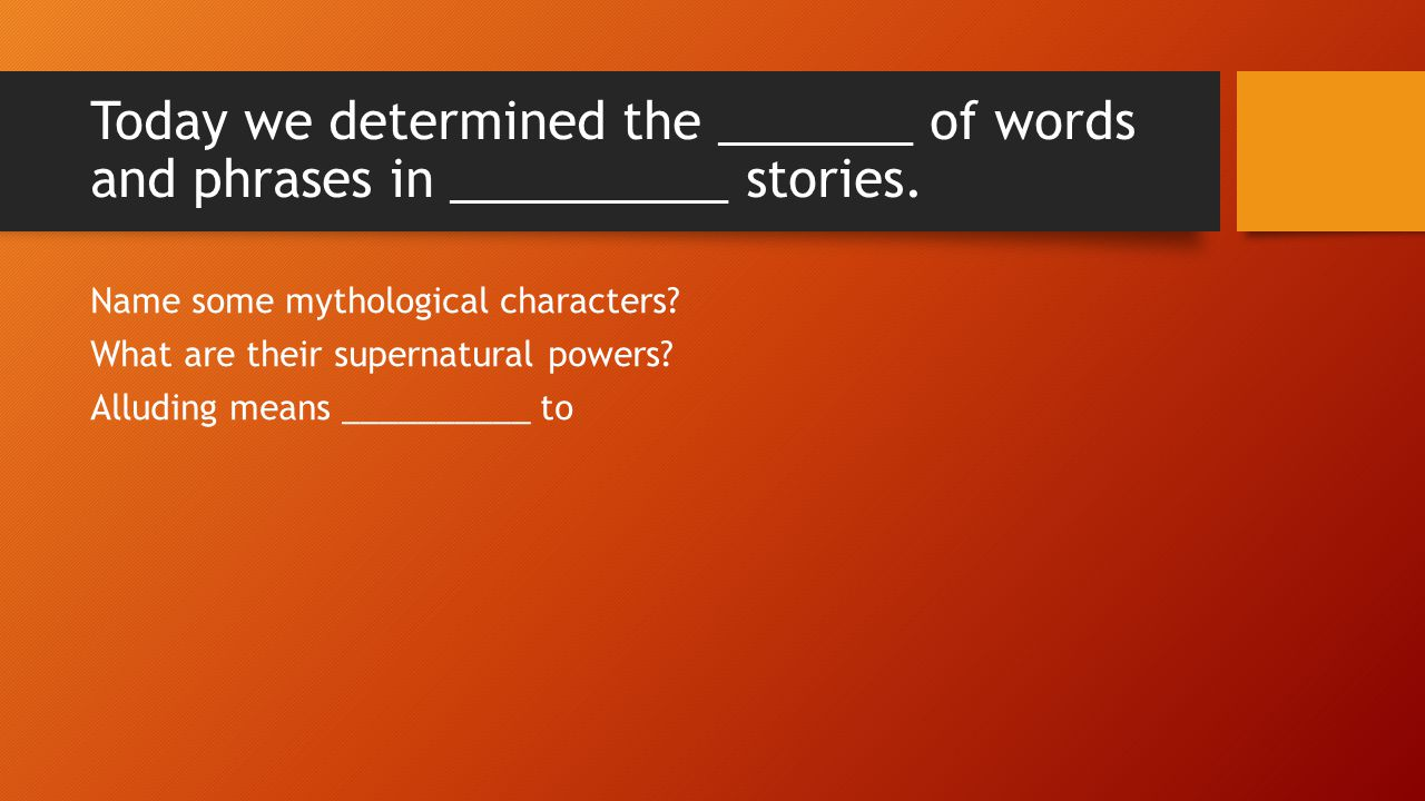 Today we determined the _______ of words and phrases in __________ stories.