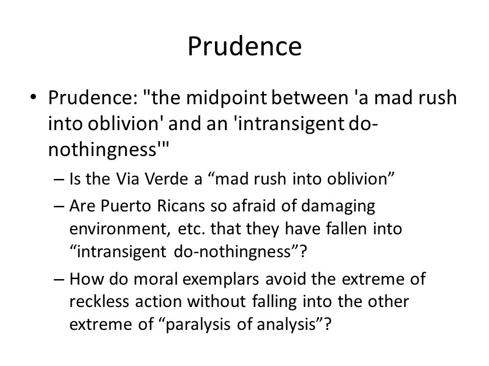 Prudence Prudence: the midpoint between a mad rush into oblivion and an intransigent do-nothingness