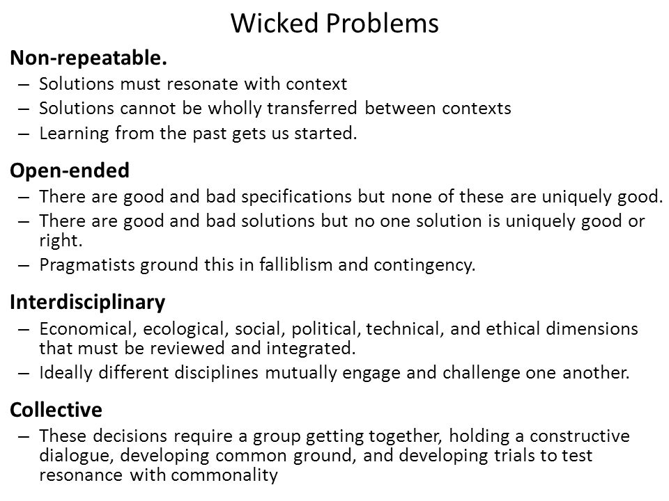 Wicked Problems Non-repeatable. Open-ended Interdisciplinary