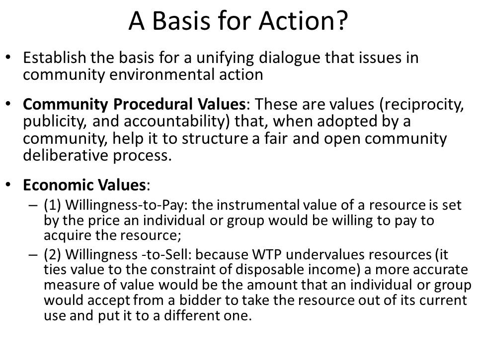 A Basis for Action Establish the basis for a unifying dialogue that issues in community environmental action.