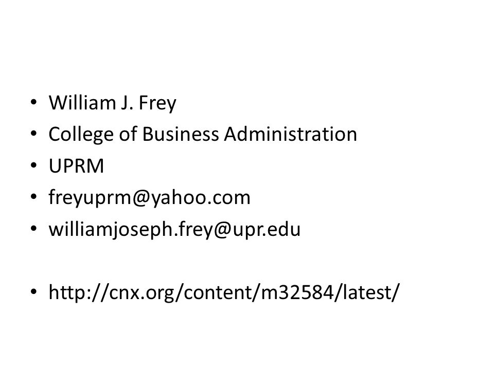 William J. Frey College of Business Administration. UPRM. freyuprm@yahoo.com. williamjoseph.frey@upr.edu.