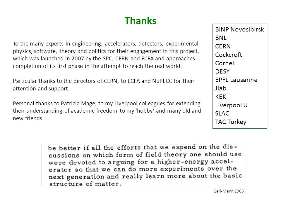 Thanks BINP Novosibirsk BNL CERN Cockcroft Cornell DESY EPFL Lausanne