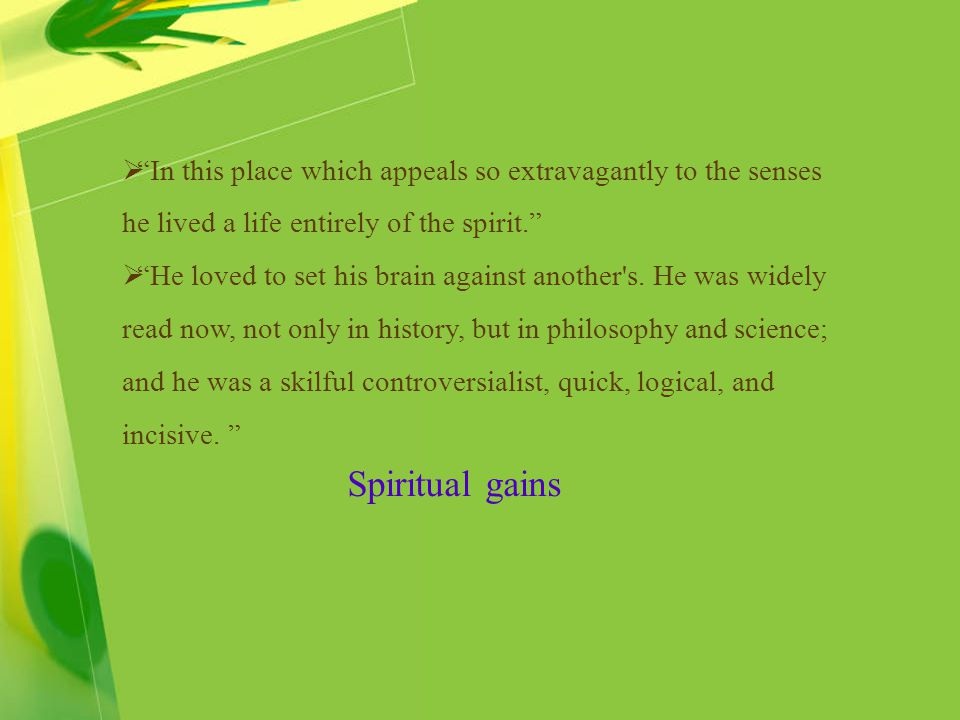 In this place which appeals so extravagantly to the senses he lived a life entirely of the spirit.