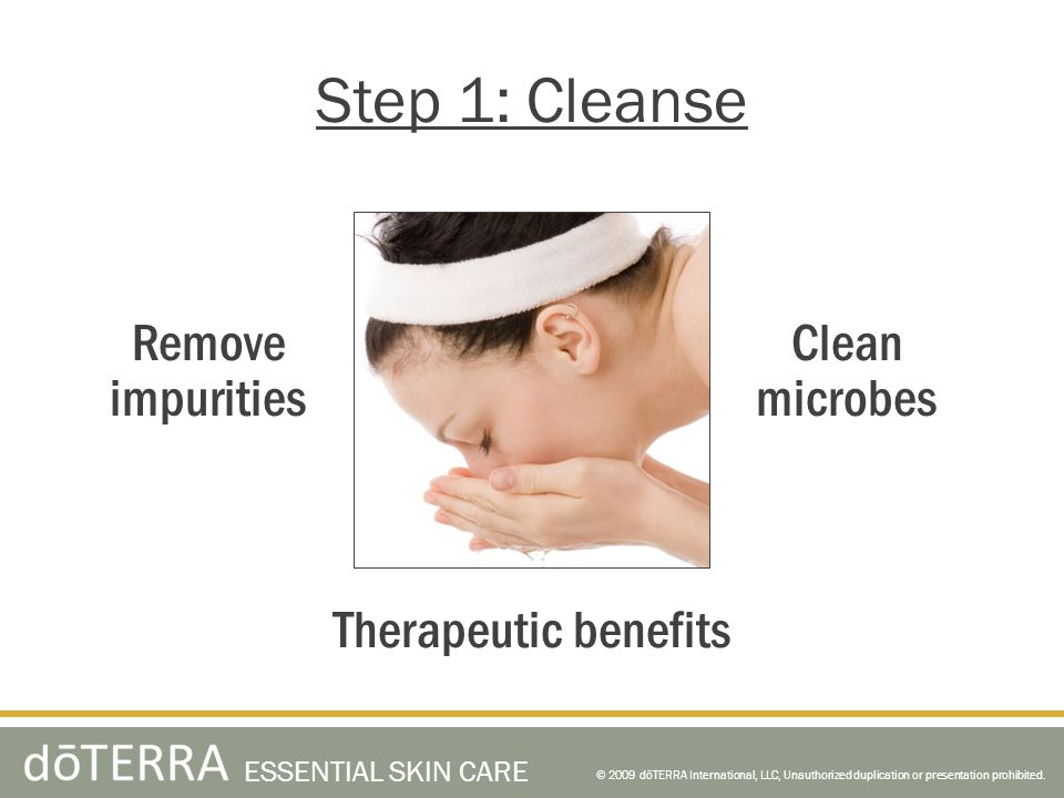 Step 1: Cleanse Remove impurities Clean microbes Therapeutic benefits